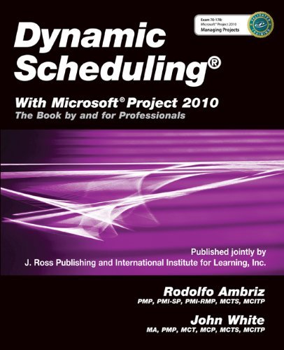 Dynamic Scheduling with Microsoft Project 2010: The Book by and for Professionals 9781604270617