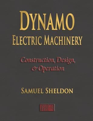 Dynamo Electric Machinery - Construction, Design, and Operation 9781603860406