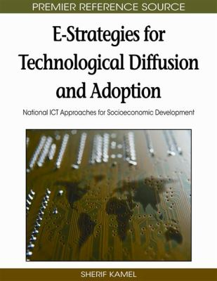 E-Strategies for Technological Diffusion and Adoption: National Ict Approaches for Socioeconomic Development 9781605663883