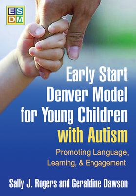 Early Start Denver Model for Young Children with Autism: Promoting Language, Learning, and Engagement 9781606236321