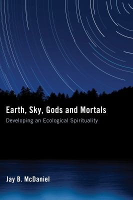 Earth, Sky, Gods and Mortals: Developing an Ecological Spirituality 9781606089125