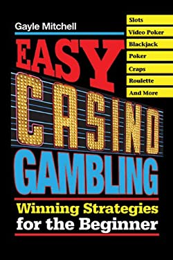 Easy Casino Gambling: Winning Strategies for the Beginner 9781602390119