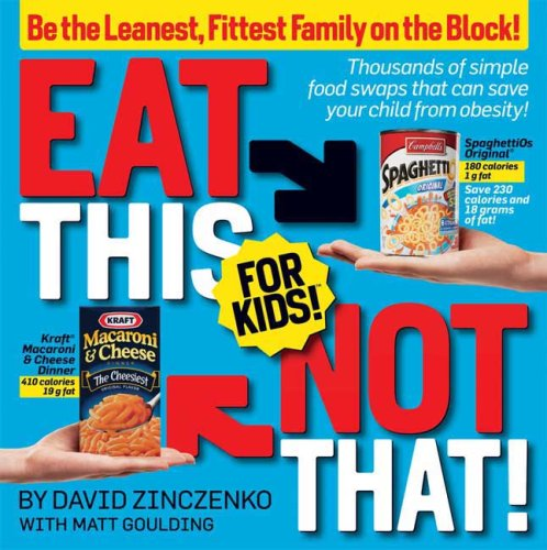Eat This Not That! for Kids!: Thousands of Simple Food Swaps That Can Save Your Child from Obesity! 9781605299433