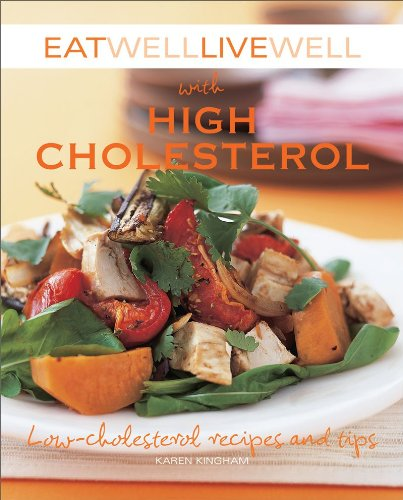 Eat Well Live Well with High Cholesterol: Low-Cholesterol Recipes and Tips 9781602396746
