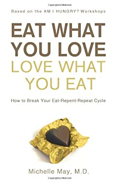 Eat What You Love, Love What You Eat: How to Break Your Eat-Repent-Repeat Cycle 9781608320035