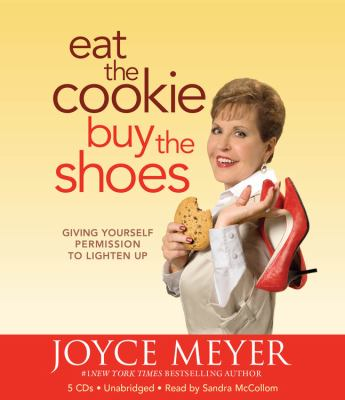 Eat the Cookie...Buy the Shoes: Giving Yourself Permission to Lighten Up 9781607881858