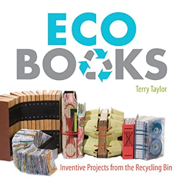 Eco Books: Inventive Projects from the Recycling Bin 9781600593949