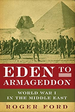 Eden to Armageddon: World War I in the Middle East 9781605980911