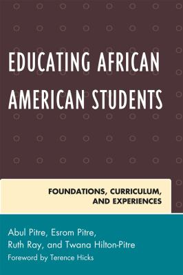Educating African American Students: Foundations, Curriculum, and Experiences 9781607092339
