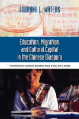 Education, Migration, and Cultural Capital in the Chinese Diaspora: Transnational Students Between Hong Kong 9781604975437