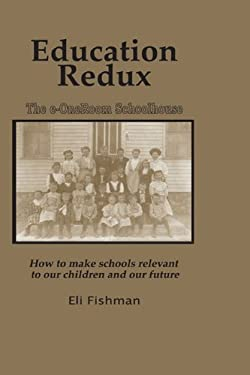 Education Redux: How to Make Schools Relevant to Our Children and Our Future (Hc) 9781607524052