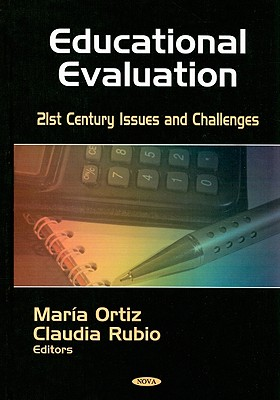 Educational Evaluation: 21st Century Issues and Challenges 9781604565775