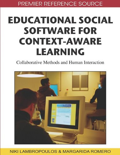 Educational Social Software for Context-Aware Learning: Collaborative Methods and Human Interaction 9781605668260