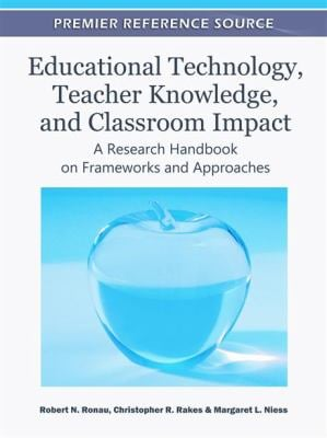 Educational Technology, Teacher Knowledge, and Classroom Impact: A Research Handbook on Frameworks and Approaches 9781609607500