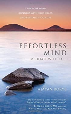 Effortless Mind: Meditate with Ease - Calm Your Mind, Connect with Your Heart, and Revitalize Your Life 9781608681549