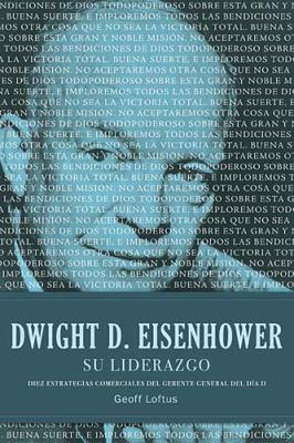 Dwight D. Eisenhower su Liderazgo: Diez Estrategias Comerciales del Gerente General del Dia D = Dwight D. Eisenhower Leadership 9781602554269