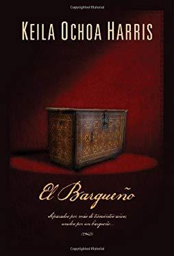 El Bargueno: Separados Por Mas de Trescientos Anos; Unidos Por un Bargueno... 9781602552630