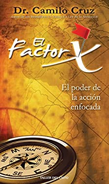 El Factor X: El Poder de la Accion Enfocada 9781607380009