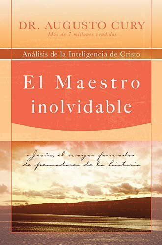 El Maestro Inolvidable: Jesus, el Mayor Formador de Pensadores de la Historia = Unforgettable Teacher 9781602551350