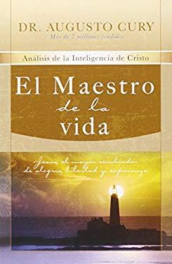 El Maestro de la Vida: Analisis de la Inteligencia de Cristo: Jesus, el Mayor Sembrador de Alegria, Libertad y Esperanza 9781602551329