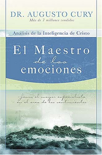 El  Maestro de las Emociones: Analisis de la Inteligencia de Cristo: Jesus, el Mayor Especialista en el Area de los Sentimientos = The Master of Emoti 9781602551336