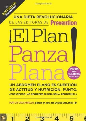 El Plan Panza Plana!: Un Abdomen Plano Es Cuestion de Actitud y Nutricion. Punto. (Por Cierto, No Requiere Ni una Solo Abdominal). 9781605299372