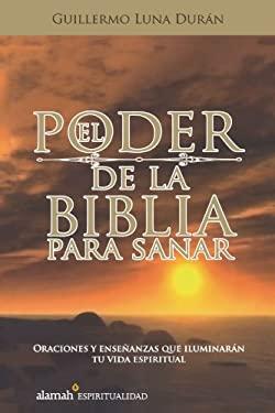 El Poder de La Biblia Para Sanar (the Bibles Healing Powers) 9781603963510