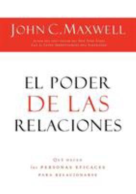 El Poder de las Relaciones: Que Hacen las Personas Eficaces Para Relacionarse = The Power of Relationships 9781602553095