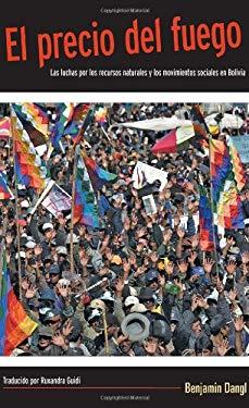 El Precio del Fuego: Las Luchas Por los Recursos Naturales y los Movimientos Sociales en Bolivia = The Price of Fire 9781608460694