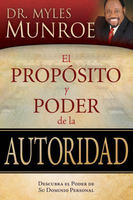 El Proposito y Poder de la Autoridad = The Purpose and Power of Authority 9781603742702