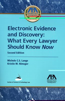 Electronic Evidence and Discovery: What Every Lawyer Should Know Now 9781604423822