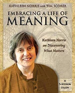 Embracing a Life of Meaning: Kathleen Norris on Discovering What Matters 9781606741139