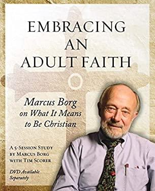 Embracing an Adult Faith: Marcus Borg on What It Means to Be Christian: A 5-Session Study 9781606740576
