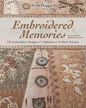 Embroidered Memories: 375 Embroidery Designs 2 Alphabets 13 Basic Stitches for Crazy Quilts, Clothing, Accessories... 9781607055709
