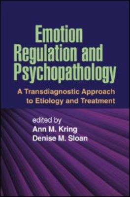 Emotion Regulation and Psychopathy: A Transdiagnostic Approach to Etiology and Treatment 9781606234501