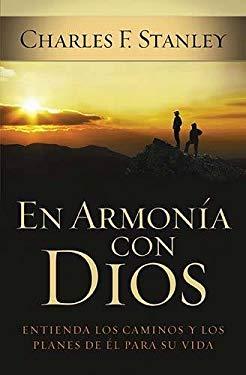 En Armonia Con Dios: Como Entender Los Caminos y Planes de Dios Para Su Vida 9781602551855