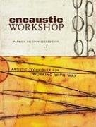 Encaustic Workshop: Artistic Techniques for Working with Wax 9781600611063