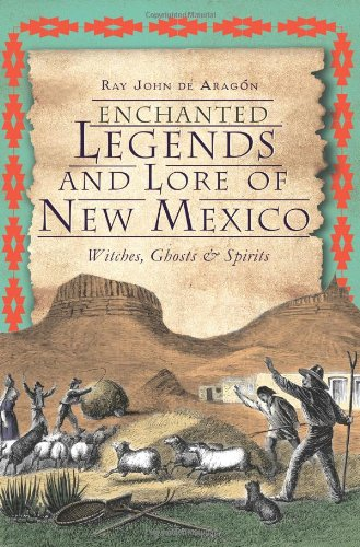 Enchanted Legends and Lore of New Mexico: Witches, Ghosts and Spirits 9781609495725