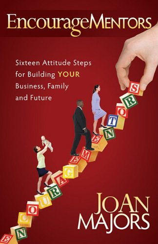 Encouragementors: Sixteen Attitude Steps for Building Your Business, Family and Future 9781600378829