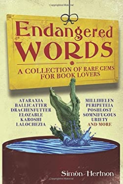 Endangered Words: A Collection of Rare Gems for Word Lovers 9781602397125