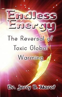Endless Energy: The Reversal of Toxic Global Warming 9781606106716