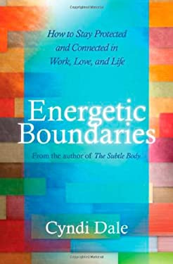 Energetic Boundaries: How to Stay Protected and Connected in Work, Love, and Life 9781604075618