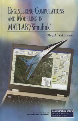 Engineering Computations and Modeling in MATLAB/Simulink 9781600867811