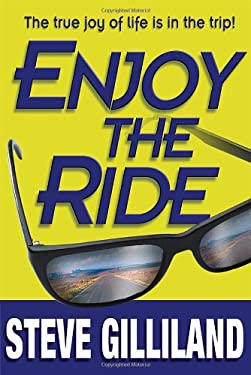 Enjoy the Ride: How to Experience the True Joy of Life 9781601940025