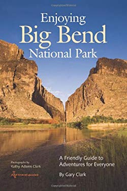 Enjoying Big Bend National Park: A Friendly Guide to Adventures for Everyone 9781603441018