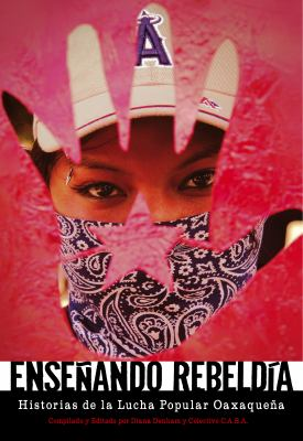 Ensenando Rebeldia: Historias del Movimiento Popular Oaxaqueno 9781604861075