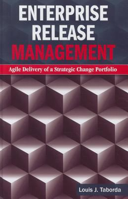 Enterprise Release Management: Agile Delivery of a Strategic Change Portfolio 9781608071685