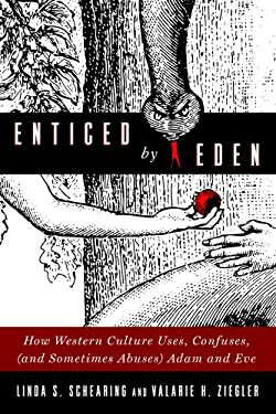 Enticed by Eden: How Western Culture Uses, Confuses, (and Sometimes Abuses) Adam and Eve 9781602585430