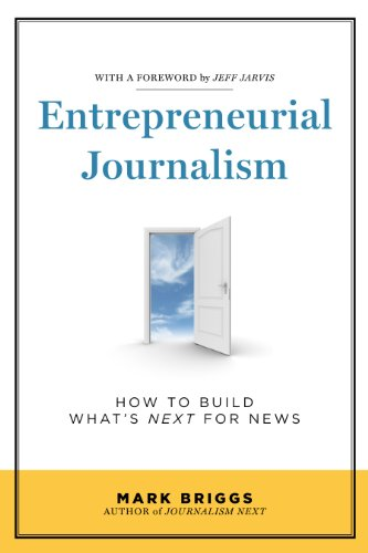 Entrepreneurial Journalism: How to Build What's Next for News 9781608714209