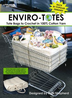 Enviro-Totes: Tote Bags to Crochet in 100% Cotton Yarn 9781601402455